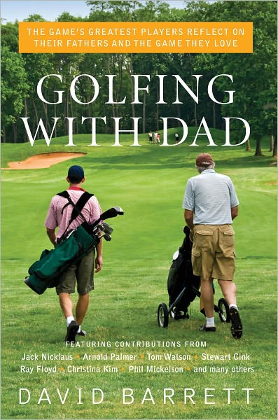 Golfing with Dad, $19.95, amazon.com                       This 160-page gem by David Barrett includes a number of the game's best players—Stewart Cink, Ray Floyd, Christina Kim, Brittany Lincicome, Phil Mickelson, Jack Nicklaus, Arnold Palmer, and Tom Watson to name a few—talking about their favorite memories of playing golf with their fathers.