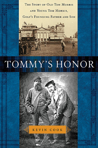 Tommy's Honor:                   The Story of Old Tom Morris and Young Tom Morris, Golf's Founding Father and Son                   by Kevin Cook                   Gotham Press                   The most compelling story on our 2007 Top 10 list is also the best-written book on the list. It's only peripherally about golf courses and design, but Cook's passion for the topic and skill with words make this historical account of 19th Century St. Andrews an epic to treasure.                                      See more great holiday gift ideas in the GOLF.com Holiday Gift Guide