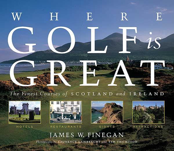 Where Golf is Great:                   The Finest Courses of Scotland and Ireland                   by James W. Finegan                   Artisan Press                   Another utterly-deserving holdover from 2006 is this massive missive that weighs in at nearly 11 pounds — and is worth every precious ounce. Anyone who relished reading Finegan's pocket-size hardcover guides to Scotland and Ireland in the past 10 years and wondered what they would be like with photos — here's your answer. Larry Lambrecht's course shots are calendar-worthy and Tim Thomson's lifestyle work superb, but it's Finegan's unparalleled passion and knowledge for his subject matter that will keep you grinning.                                       See more great holiday gift ideas in the GOLF.com Holiday Gift Guide