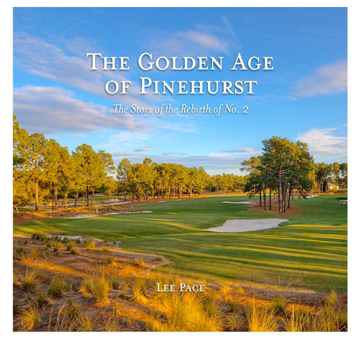 The Golden Age of Pinehurst: The Story of the Rebirth of No. 2                       $39.95, amazon.com                       Author Lee Pace chronicles the restoration of Pinehurst No. 2, long regarded as one of the finest courses in America, back to its original charm and appeal.