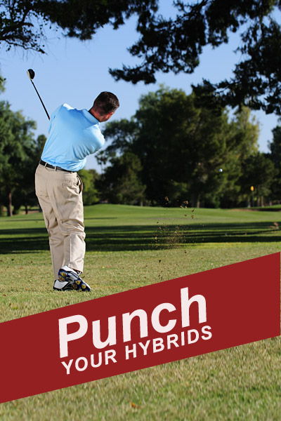 How to Punch Your Hybrids                     They make low-flying shots a breeze                                           By Jason Carbone                     Top 100 Teacher                                                               This story is for you if...                                          • Your misses often end up in the trees.                                          • You're more of a high-ball hitter than a low-ball-hitter ...                                          • ... which makes escaping tree trouble difficult.                                          The Situation                     Your drive strayed and ended up in a stand of trees. A controlled, low-flying shot that flies under the limbs will get you back in the hole, but you've replaced your long irons (the clubs you used to use from this situation) with hybrids, which are designed to hit the ball high.                                          The Solution                     Go with your lowest-lofted hybrid. Although their main purpose is to hit the ball high, they're great for low shots, as long as you don't add loft to the face at impact. Follow the steps shown at right.