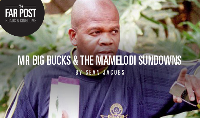 Far Post Mr Big Bucks And The Mamelodi Sundowns Si Com