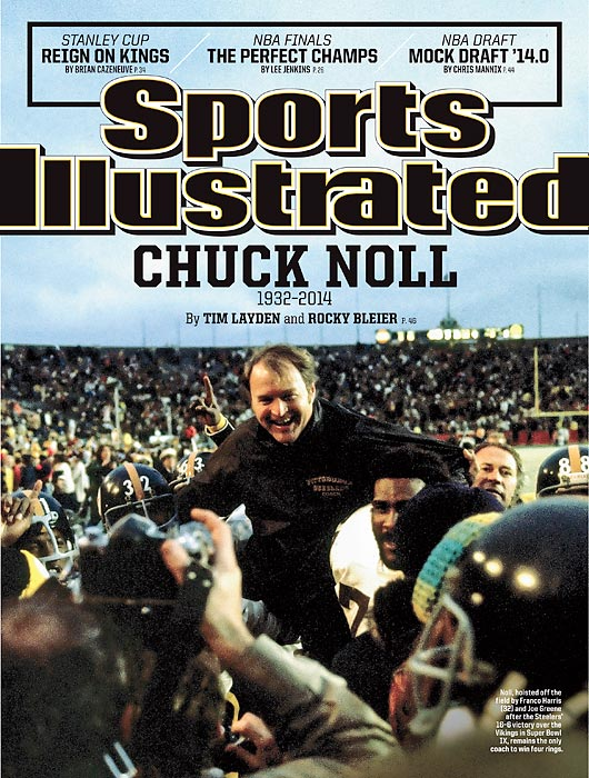"June 23, 2014  |  Chuck Noll, the coach behind the Pittsburgh Steelers' famed ""Steel Curtain"" defense, was undoubtedly one of the greatest coaches ever to man an NFL sideline. In 23 seasons, Noll compiled a 209-156-1 record, but the Hall of Fame coach will be remembered most for leading the Steelers to four Super Bowl victories in six years. Noll died in his sleep at his Pittsburgh-area home last week at the age of 82. This week's Sports Illustrated features remembrances from SI senior writer Tim Layden and former Pittsburgh running back Rocky Bleier, who anchored the backfield of those championship Steeler teams."