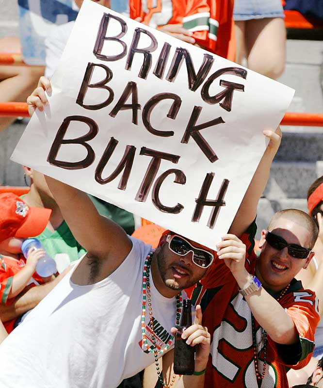"Frustrated with Coach Larry Coker and his team's slow start this season, Miami fans held up a ""Bring Back Butch"" sign -- referring to former coach Butch Davis -- during the Hurricanes' 27-7 win over North Carolina on Saturday."