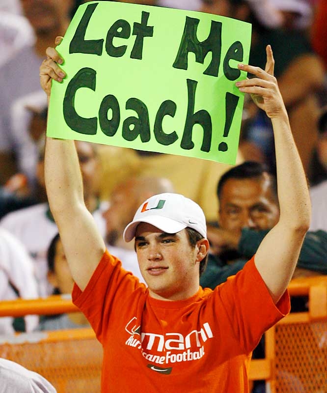 Another unhappy Hurricanes fan volunteered to take over for the struggling Larry Coker.