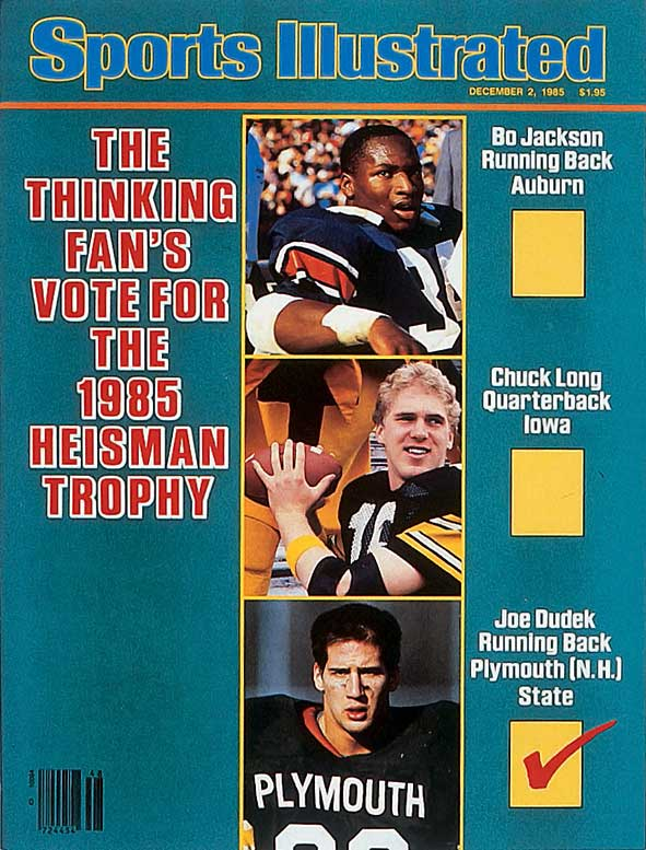 Late in the 1985 season, SI cast its Heisman ballot for the underrated Joe Dudek of Plymouth State. Unfortunately, the Heisman voters didn't see things the same way as Bo Jackson edged out Chuck Long for the award while Dudek finished a distant ninth.