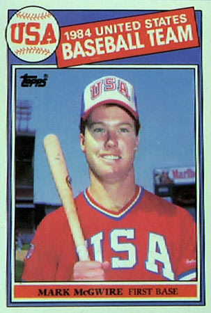 Mark McGwire (1985)-- This was the first time Topps paid tribute to the Olympics.  Mark played for USA in the 1984 Olympics.