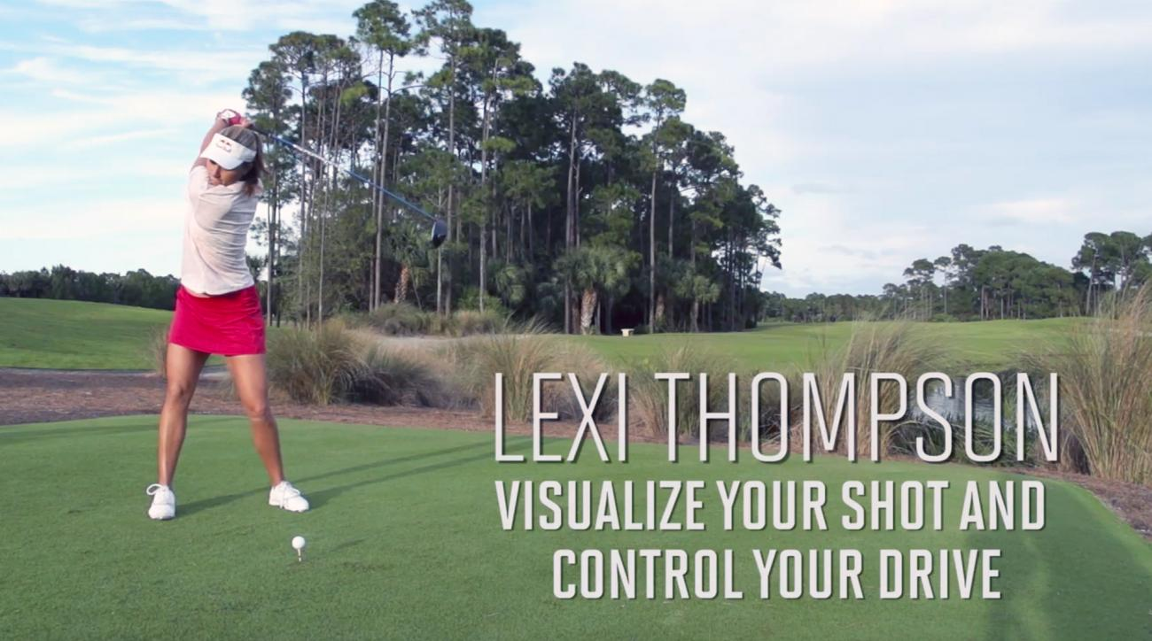 Lexi Thompson teaches you how to visualize your shot and control your drive.