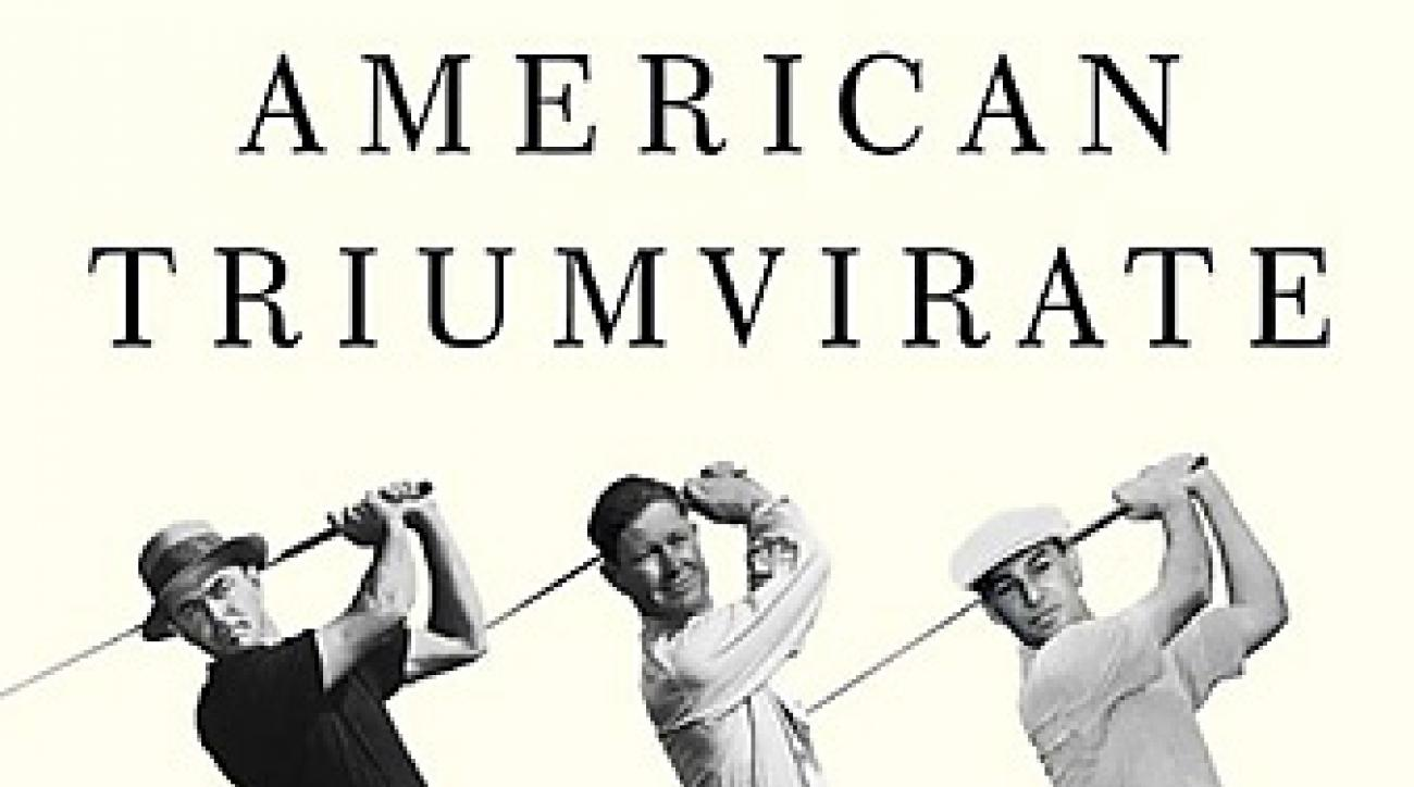 American Triumverate: Sam Snead, Byron Nelson, Ben Hogan and the Modern Age of Golf