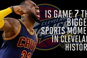 Is Game 7 the biggest moment in Cleveland sports histor...