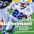 The NFL's alltime rushing leader won three Super Bowls as a member of the Cowboys. In 1993 he won the league's MVP, rushing crown (1,486 yards) and Super Bowl MVP, the only player to hit that triple in NFL history.  Runner-up: Bobby Layne (Lions)  Worthy of consideration: Dave Brown, Frank Gatski, Bob Hayes, Mike Haynes, Paul Krause, Bobby Layne, Asante Samuel, Buddy Young