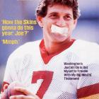 Quarterback Joe Theismann is seen here on the cover of Sports Illustrated with a fictional piece of tape over his mouth in 1984.  This cover refers to the self-imposed gag order that Theismann imposed on himself as rumors swirled regarding him having marital problems and dating a Hollywood personality.