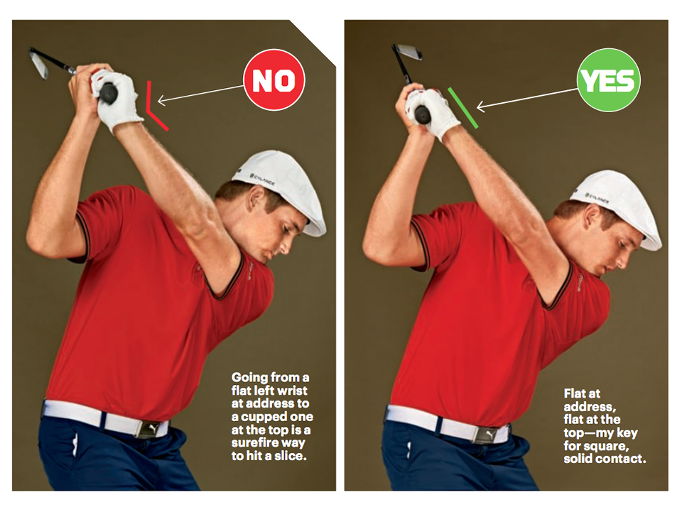 NO: Going from a flat left wrist at address to a cupped one at the top is a surefire way to hit a slice. YES: Flat at address, flat at the top—my key for square, solid contact.