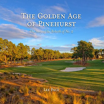 The Golden Age of Pinehurst: The Story of the Rebirth of No. 2