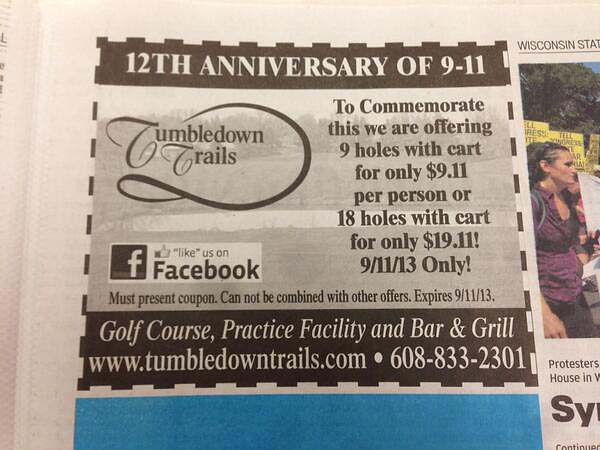 """We weren't trying to profit. We just wanted to find a unique way to keep this horrible tragedy in the public eye.""                           --Mark Watts, part-owner of Tumbledown Trails golf course in Wisconsin, on the course's ""9 holes for $9.11 discount on the anniversary of the Sept. 11 attacks."