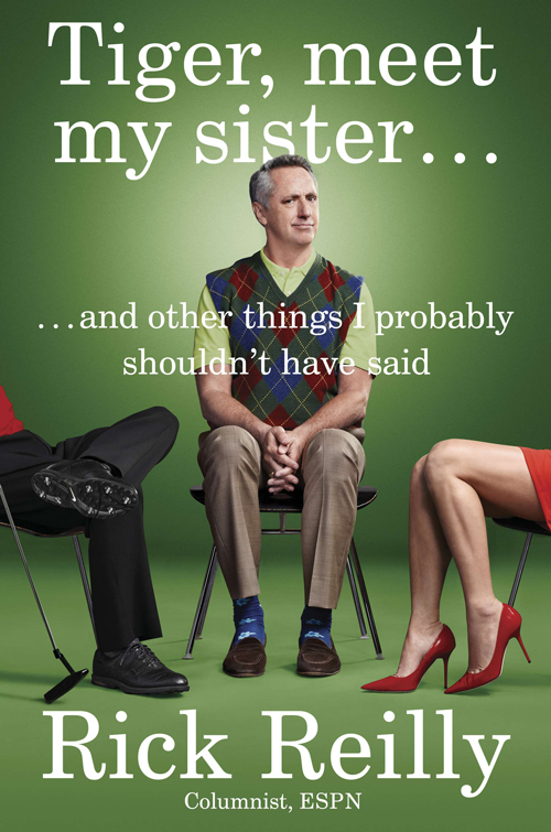 Tiger, Meet My Sister…and Other Things I Probably Shouldn't Have Said by Rick Reilly ($27.95; amazon.com): The ESPN contributor and New York Times-bestselling author's latest book compiles the best of his recent columns (over 75!) in a new collection.