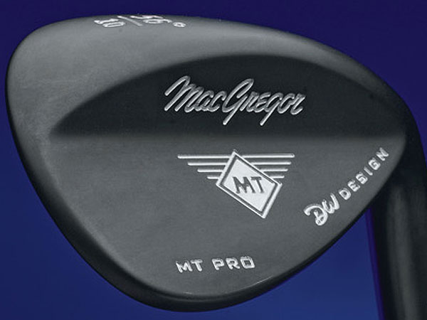 $109                       macgregorgolf.com                       Made of: Forged 1025 carbon steel                       Loft/bounce: 50°/6°, 52°/6°, 54°/10°,                       56°/10°, 56°/12°, 58°/10°, 60°/8°, 60°/12°                        Sole relief along the heel and toe make                       these versatile (easy to open up the face)                       on short pitches. Better players should appreciate the                       squarish head, slight onset and high toe.                       Designer Don White has been crafting                       clubs for 35-plus years. Choice of two finishes: dark gunmetal (pictured) or satin chrome.