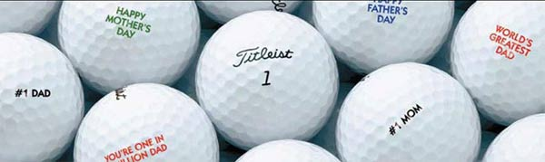 Personalized Titleist Golf Balls                                              She'll see your personal message every time she tees it up. Personalization is free when you purchase a dozen balls.                       Price varies depending on model. Available on americangolf.com.