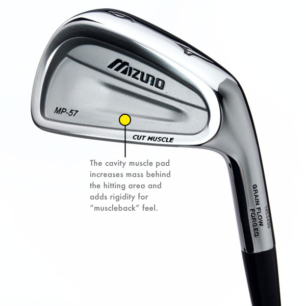 Mizuno MP-57                           Until now, the MP line was crafted solely                           for single-digit players. The MP-57,                           however, is the first full cavity-back MP                           iron — but don't be fooled. It's the most                           forgiving, least workable and highest-flying                           MP, but it's still intended for the scratch to                           12-handicapper crowd. By comparison, the                           MP-57 has a 7 percent larger sweet spot                           than the MP-60, along with a hair more                           offset in the mid- and long irons. The                           smooth, responsive feel of the club — made                           from soft 1025E mild carbon steel — lets                           you know it's still in the MP family.                           $849 to $899, steel; mizunousa.com