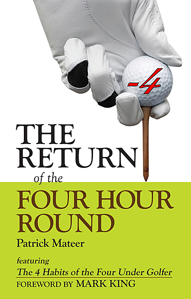 By Patrick Mateer, 117 pages, Four Under Golf L.L.C., $14.95, fourundergolf.com                           Believe it                           or not, there                           actually was a                           time when it was                           not acceptable                           for a round of                           golf to take upward of five                           hours. If Patrick Mateer has                           anything to say about it, that                           time may come again. In The                           Return of the Four Hour Round,                           Mateer examines the reasons                           behind the gradual slowing                           in the pace of play and lays                           down some simple ground                           rules for a perfect (and                           punctilious) round of golf.