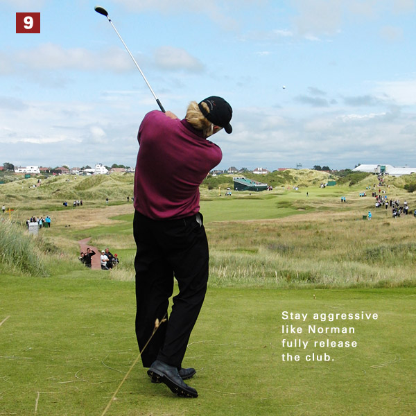 """9. This is the move that Norman is famous for: a free-wheeling release. It results from his tendency to slide his lower body toward the target during his downswing (another """"anti-left"""" move)."""