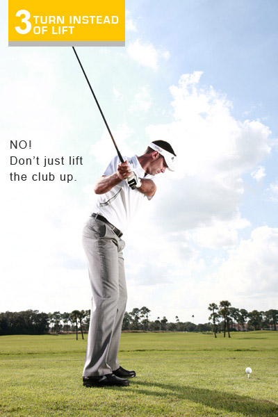 NO! Don't just lift the club up.