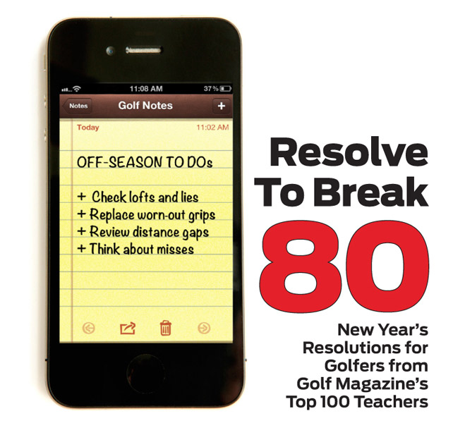 2013 will be the year that you break your next scoring barrier. To help you get started, we asked Golf Magazine's Top 100 Teachers to recommend a New Year's Resolution to help us play better. Check out the gallery for tips to get started on your best scoring year yet!