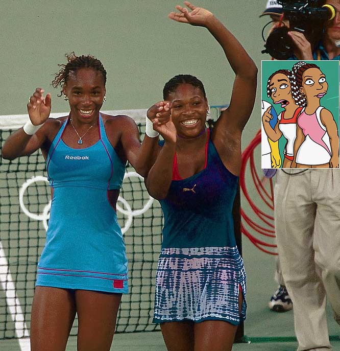 Episode: Tennis the Menace <br>First aired: Feb. 11, 2001 <br><br>Memorable moment: <br><br>Homer climbs up through the crowd to where the Williams sisters are sitting. <br><br>Serena:<i>What are you doing?</i> <br>Venus:<i>That's our Dad's seat.</i> <br>Homer:<i>Hey, great.  Listen, I need a new doubles partner.  My little girl's a lead weight.</i> <br>Serena:<i>You're dumping your own daughter? </i><br>Homer:<i>Yeah, but only to crush my wife and son.</i> <br>Serena:<i>That's horrible!</i> <br>Venus:<i>Yeah, that's pretty low.</i> <br>Homer:<i>Hmm.  You seem less disgusted.  Let's go. </i> <br>[Homer grabs Venus by the hand and pulls her toward the court.]