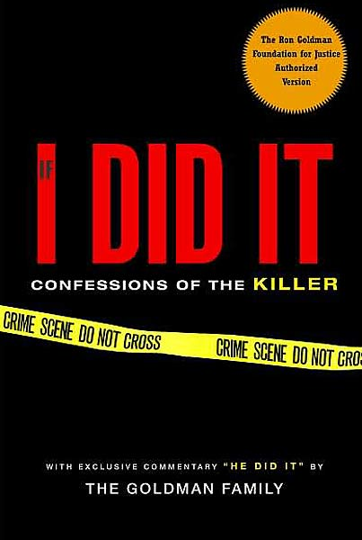 "In November 2006, it was leaked that Simpson wrote a book called ""If I Did It"" in which he explains, hypothetically, how he would have carried out the Goldman and Brown murders. After intense public criticism, the book (and a related TV interview) were cancelled, though 400,000 copies of the book had already been printed."