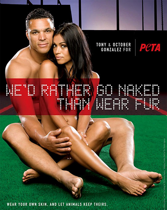 "Nothing says you love animals quite like getting naked with your wife. At least that's the thought process behind the Gonzalezes' posing naked for a PETA ad with the tag line, ""I'd Rather Go Naked Than Wear Fur."" After seeing the ad, I can only hope October continues her great work for PETA."
