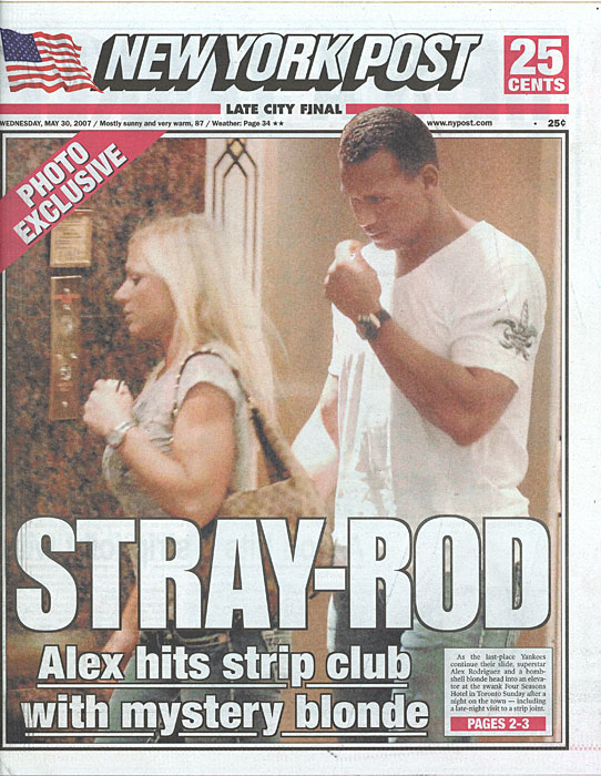 In 2007, a then-married A-Rod was featured on the front page of the  New York Post  accompanying a well-known stripper to Toronto's Brass Rail all-nude club.